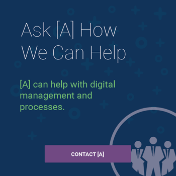 Ask [A] How We Can Help with Digital Management and Processes