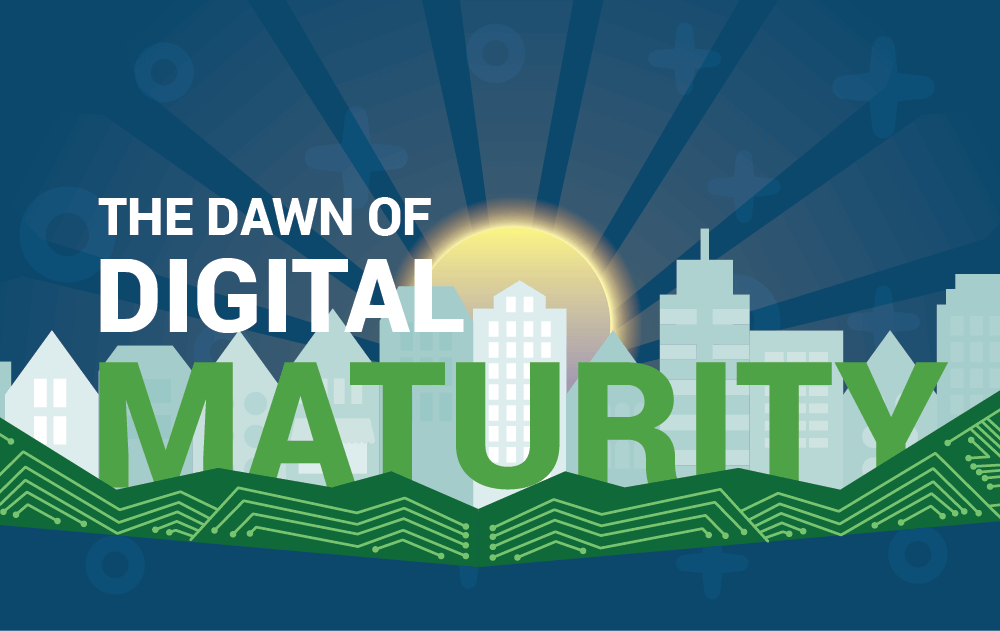 Dawn of Digital Maturity